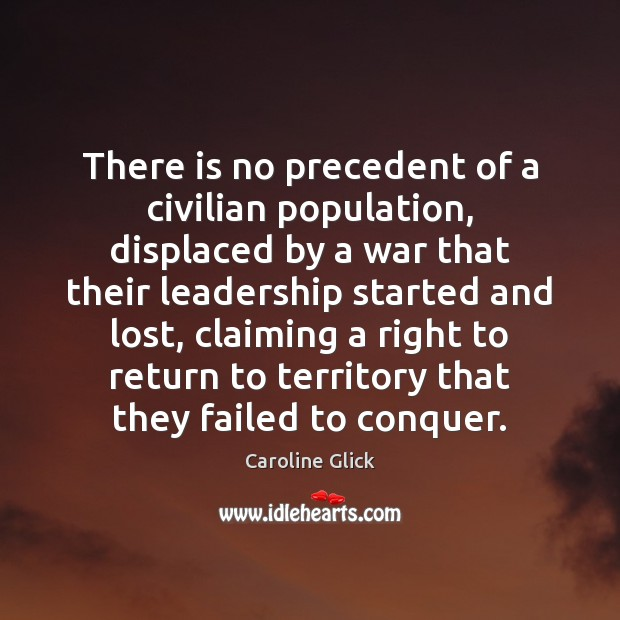 There is no precedent of a civilian population, displaced by a war Image