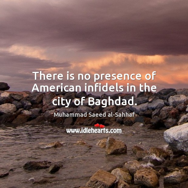 There is no presence of american infidels in the city of baghdad. Image