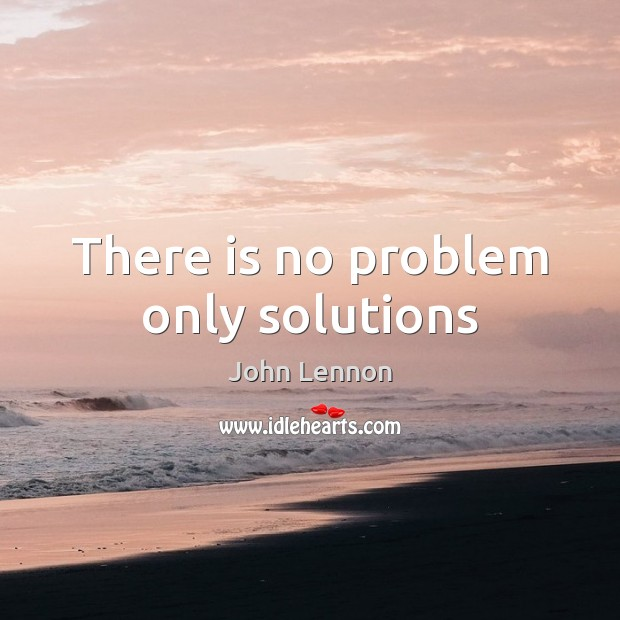 Image, There is no problem only solutions