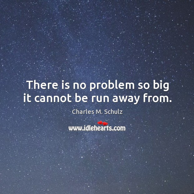 Image, There is no problem so big it cannot be run away from.