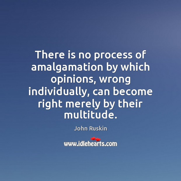 Image, There is no process of amalgamation by which opinions, wrong individually, can