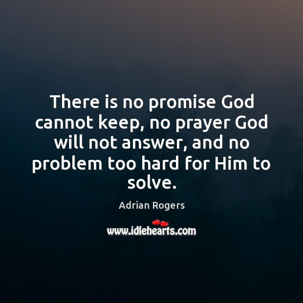 There is no promise God cannot keep, no prayer God will not Adrian Rogers Picture Quote