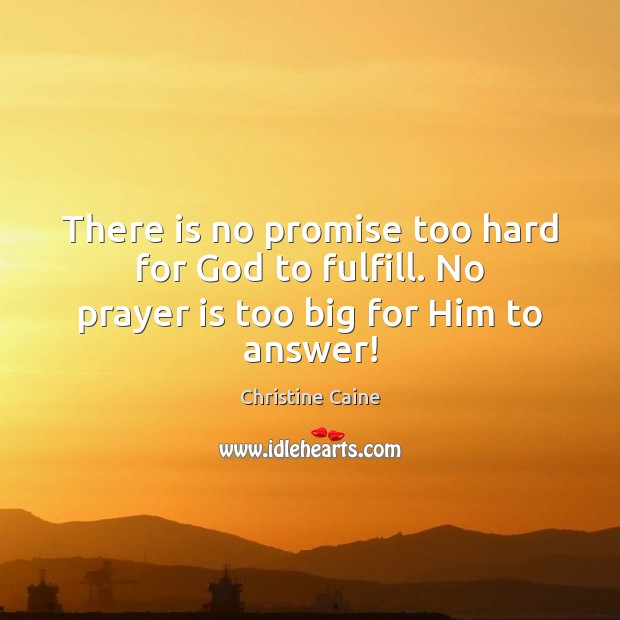 Image, There is no promise too hard for God to fulfill. No prayer is too big for Him to answer!