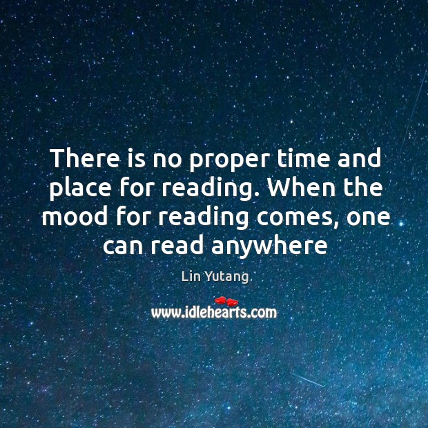 Image, There is no proper time and place for reading. When the mood