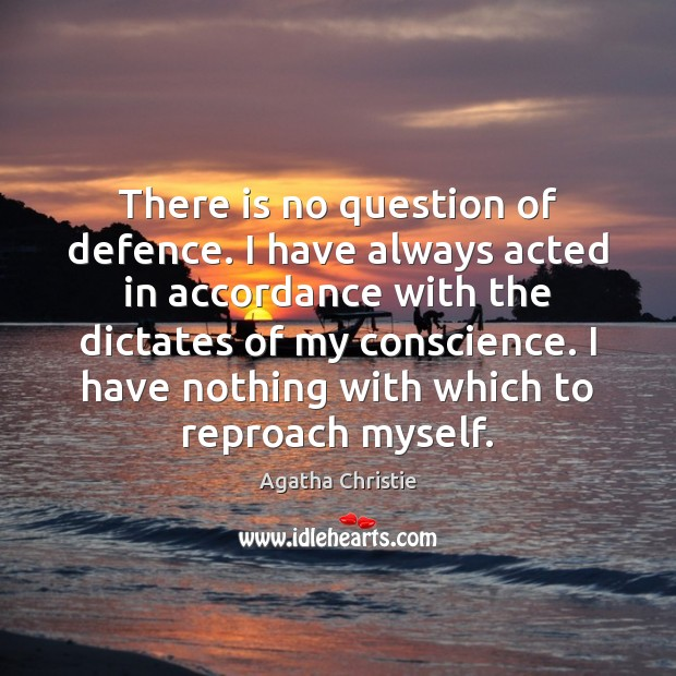 Image, There is no question of defence. I have always acted in accordance