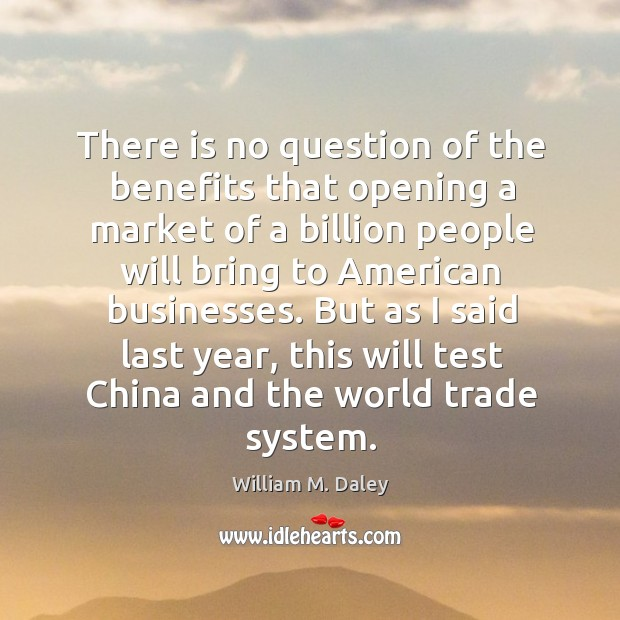 There is no question of the benefits that opening a market of a billion people will bring Image