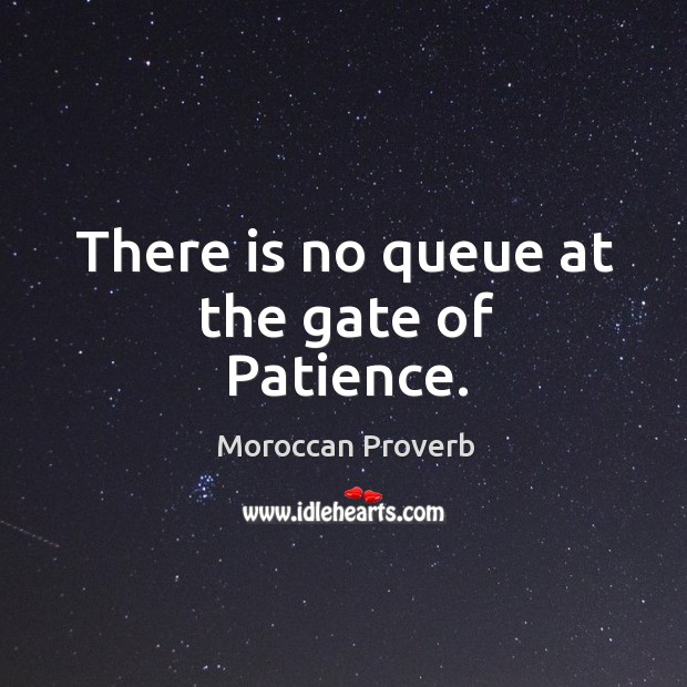 There is no queue at the gate of patience. Moroccan Proverbs Image