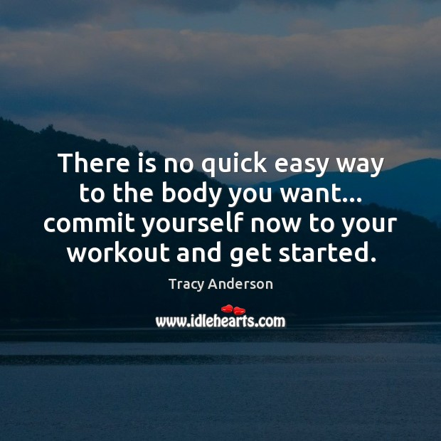 There is no quick easy way to the body you want… commit Image