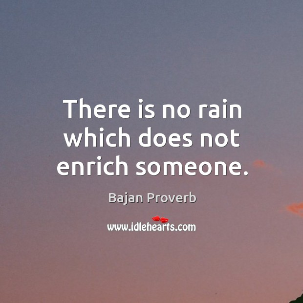 There is no rain which does not enrich someone. Bajan Proverbs Image