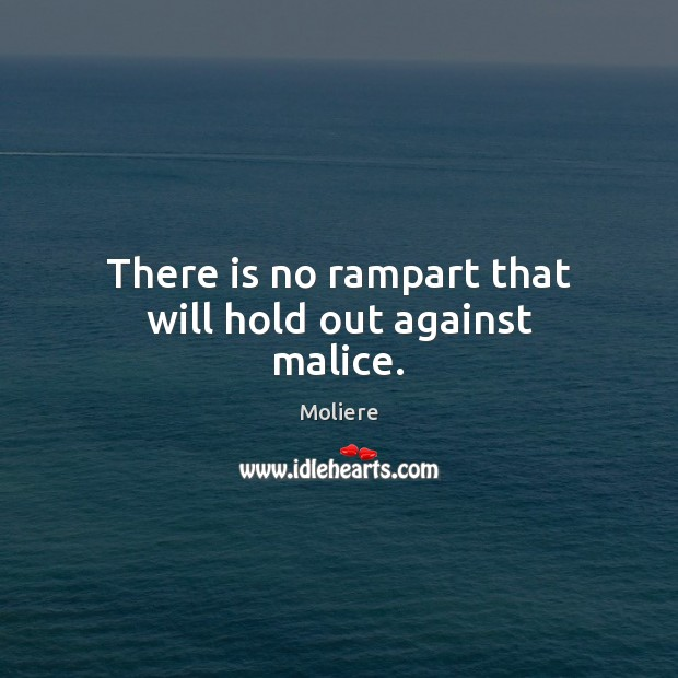 There is no rampart that will hold out against malice. Image