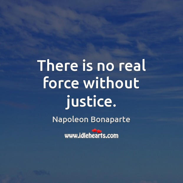 There is no real force without justice. Image