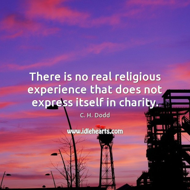 Image, There is no real religious experience that does not express itself in charity.