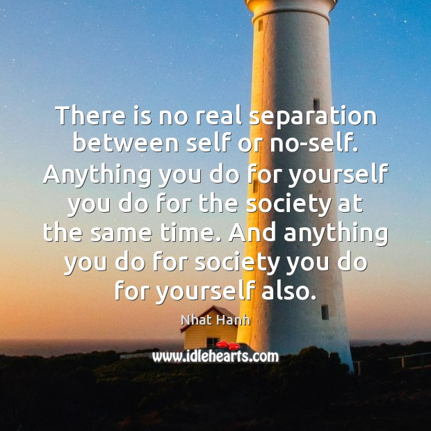 Image, There is no real separation between self or no-self. Anything you do