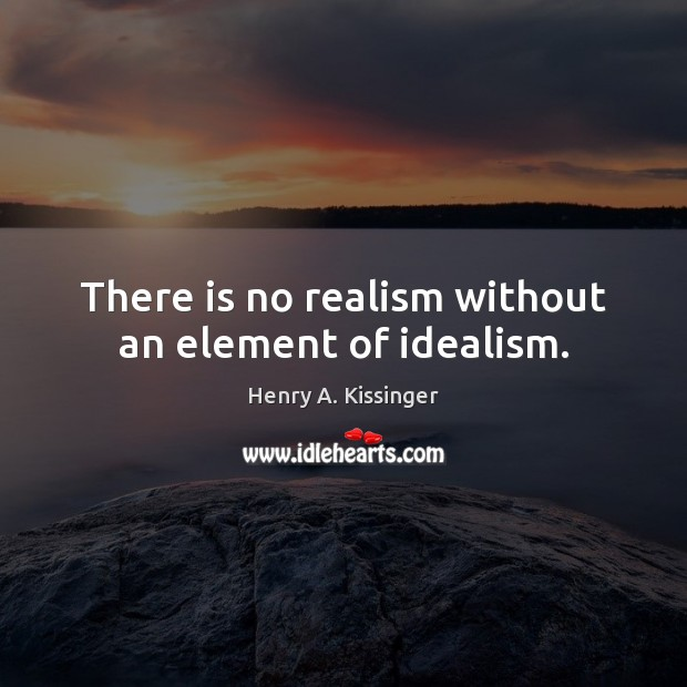 Image, There is no realism without an element of idealism.