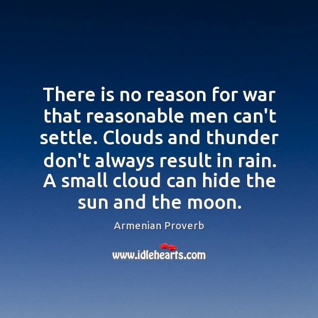 There is no reason for war that reasonable men can't settle. Armenian Proverbs Image
