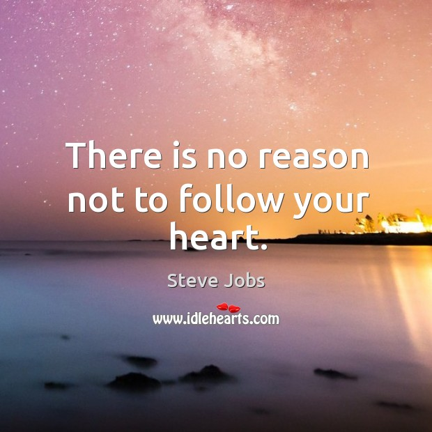 Image, There is no reason not to follow your heart.