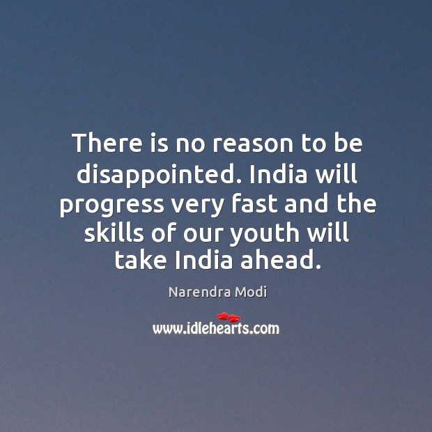 Image, There is no reason to be disappointed. India will progress very fast