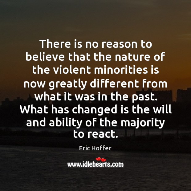 There is no reason to believe that the nature of the violent Eric Hoffer Picture Quote