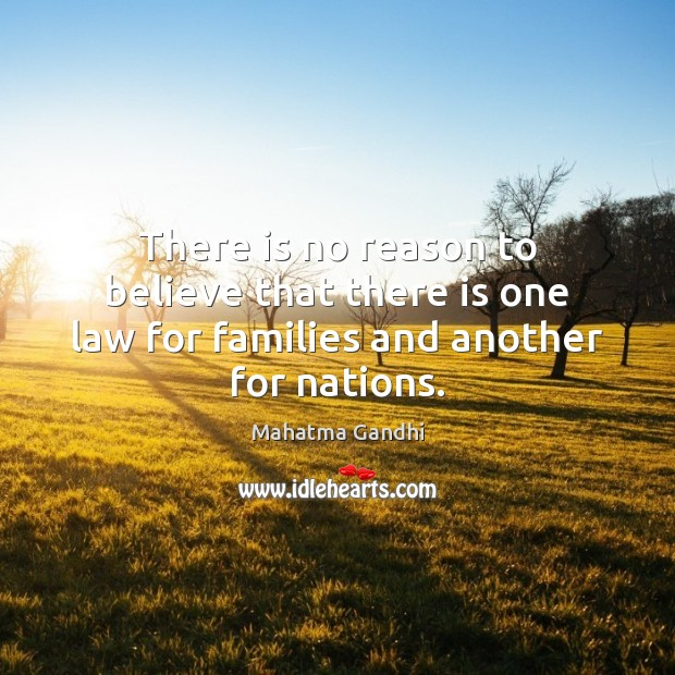 There is no reason to believe that there is one law for families and another for nations. Image
