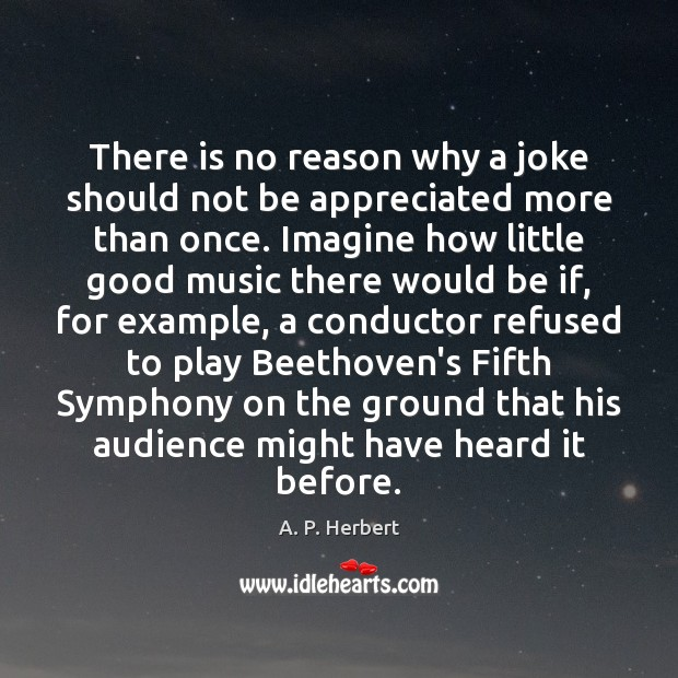 There is no reason why a joke should not be appreciated more A. P. Herbert Picture Quote