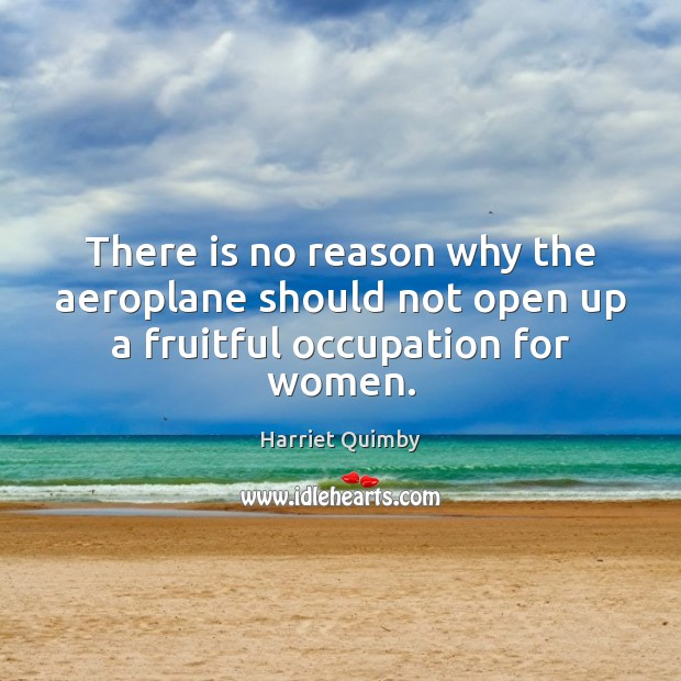 There is no reason why the aeroplane should not open up a fruitful occupation for women. Image