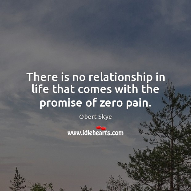 There is no relationship in life that comes with the promise of zero pain. Image