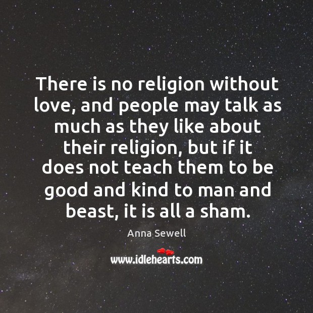 There is no religion without love, and people may talk as much as they like about their religion Image