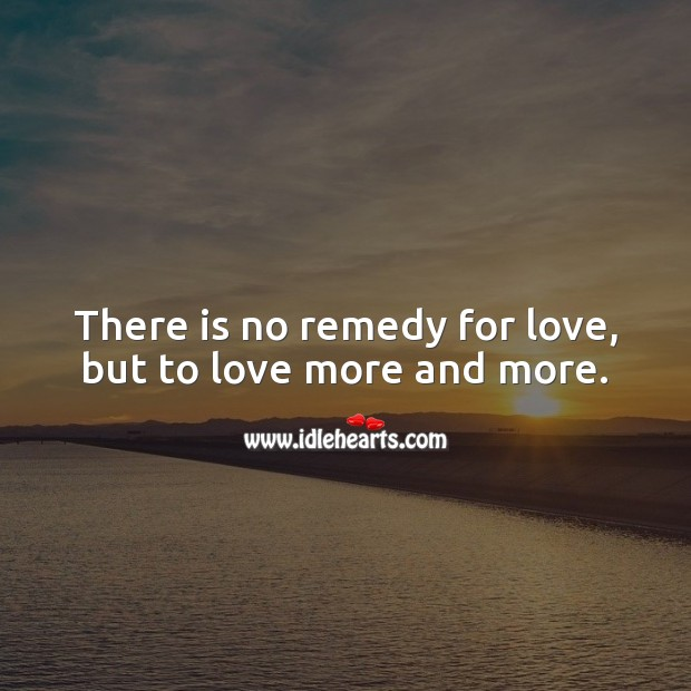 There is no remedy for love, but to love more and more. Love Messages Image