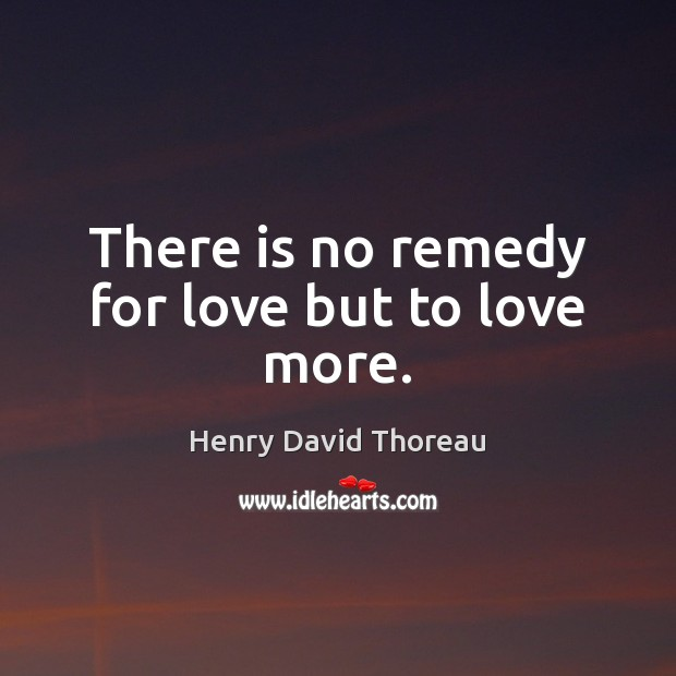 There is no remedy for love but to love more. Anniversary Quotes Image