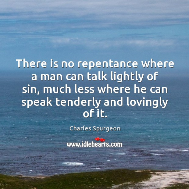There is no repentance where a man can talk lightly of sin, Image