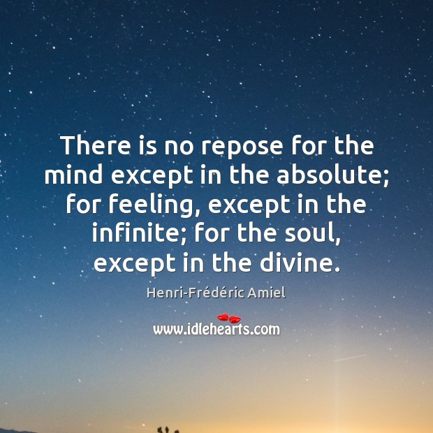 There is no repose for the mind except in the absolute; for Image