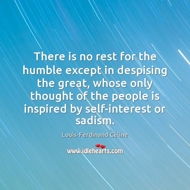 There is no rest for the humble except in despising the great, Louis-Ferdinand Céline Picture Quote