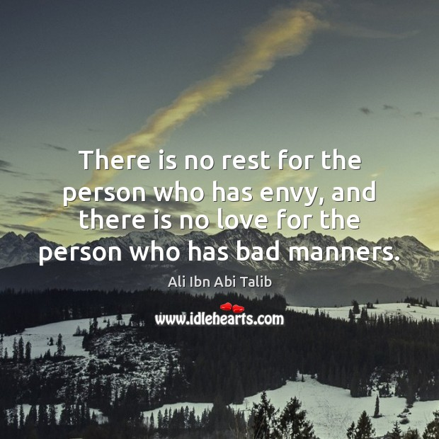 There is no rest for the person who has envy, and there Ali Ibn Abi Talib Picture Quote