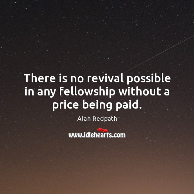 Image, There is no revival possible in any fellowship without a price being paid.