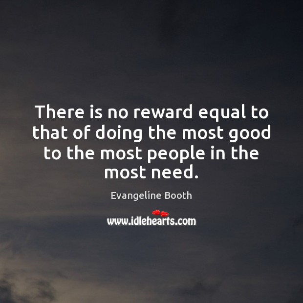 There is no reward equal to that of doing the most good Image
