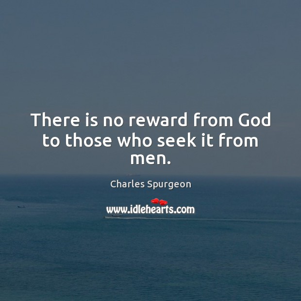 There is no reward from God to those who seek it from men. Image