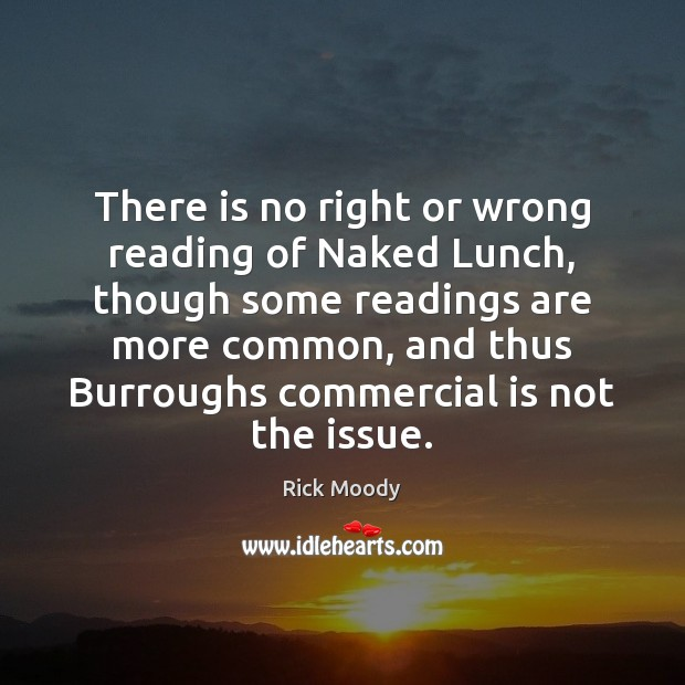 There is no right or wrong reading of Naked Lunch, though some Image