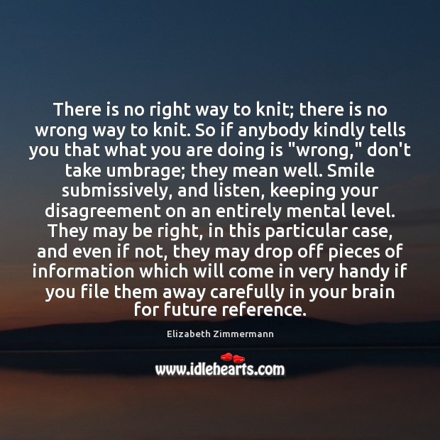 There is no right way to knit; there is no wrong way Image