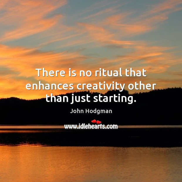John Hodgman Picture Quote image saying: There is no ritual that enhances creativity other than just starting.