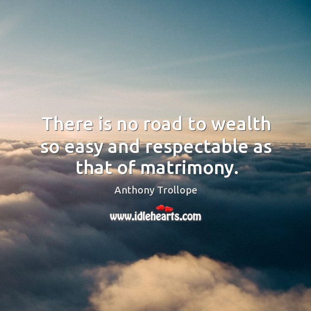 There is no road to wealth so easy and respectable as that of matrimony. Image