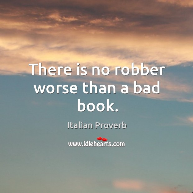 Image, There is no robber worse than a bad book.