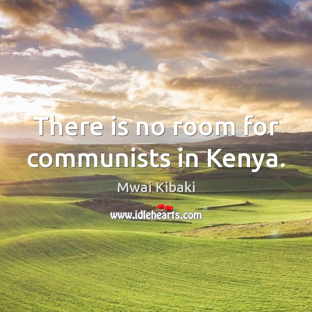 There is no room for communists in Kenya. Image