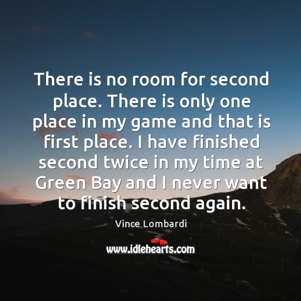 Image, There is no room for second place. There is only one place in my game and that is first place.