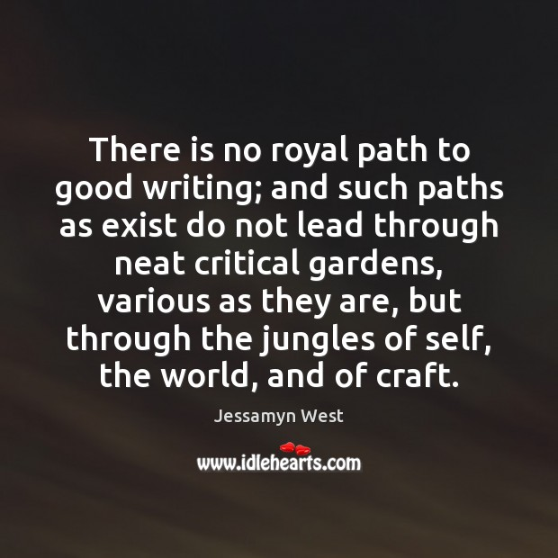 There is no royal path to good writing; and such paths as Image
