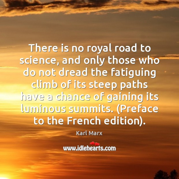 There is no royal road to science, and only those who do Image