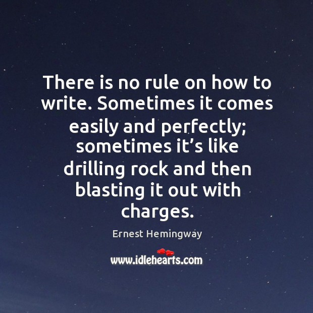 There is no rule on how to write. Sometimes it comes easily and perfectly; Image