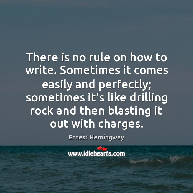There is no rule on how to write. Sometimes it comes easily Image