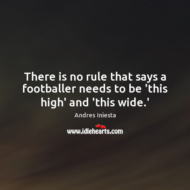 Image, There is no rule that says a footballer needs to be 'this high' and 'this wide.'
