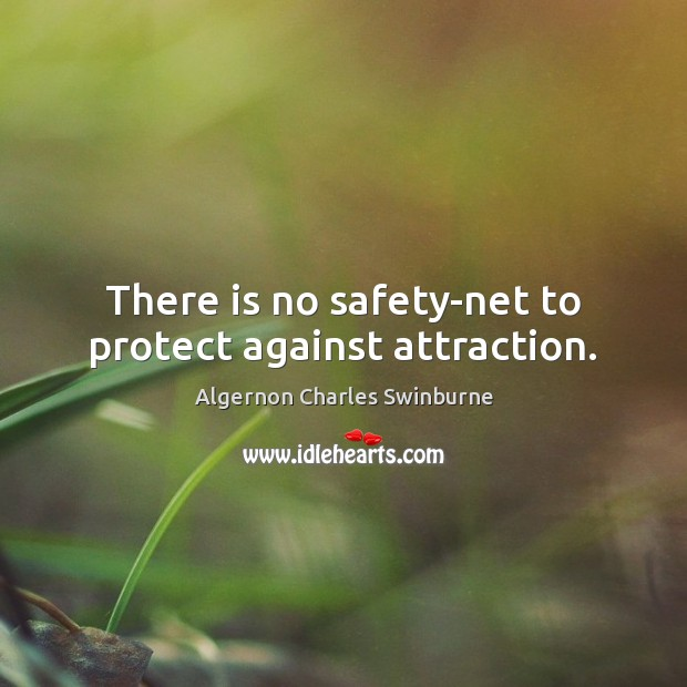 There is no safety-net to protect against attraction. Algernon Charles Swinburne Picture Quote