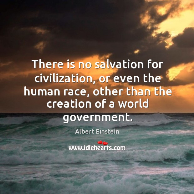 Image, There is no salvation for civilization, or even the human race, other